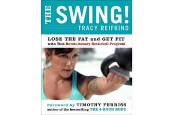 The Swing! - Lose the Fat and Get Fit with This Revolutionary Kettlebell Program