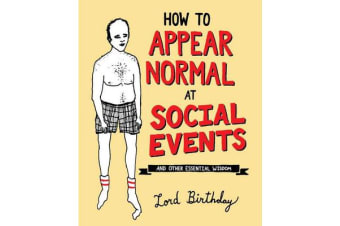 How to Appear Normal at Social Events - And Other Essential Wisdom