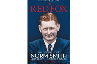 The Red Fox - The Biography of Norm Smith, Legendary Melbourne Coach