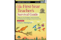 The First-year Teacher's Survival Guide - Ready-to-use Strategies, Tools & Activities for Meeting the Challenges of Each School Day, Third Edition