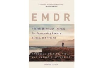 EMDR - The Breakthrough Therapy for Overcoming Anxiety, Stress, and Trauma