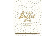 The Little Bullet Book - Be Gorgeously Organized