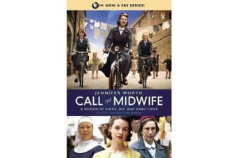 Call the Midwife - A Memoir of Birth, Joy, and Hard Times
