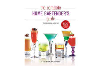 The Complete Home Bartender's Guide - Revised and Updated