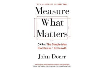 Measure What Matters - OKRs: The Simple Idea that Drives 10x Growth