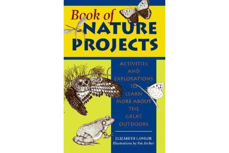 Book of Nature Projects - Activities and Explorations to Learn More About the Great Outdoors