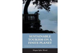 Sustainable Tourism on a Finite Planet - Environmental, Business and Policy Solutions