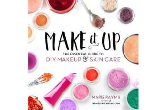 Make It Up - The Essential Guide to DIY Makeup and Skin Care
