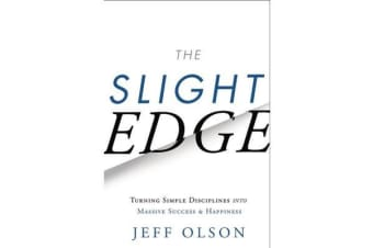 Slight Edge - Turning Simple Disciplines into Massive Success & Happiness