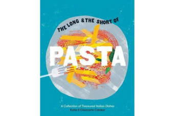 The Long and the Short of Pasta - A collection of treasured Italian dishes