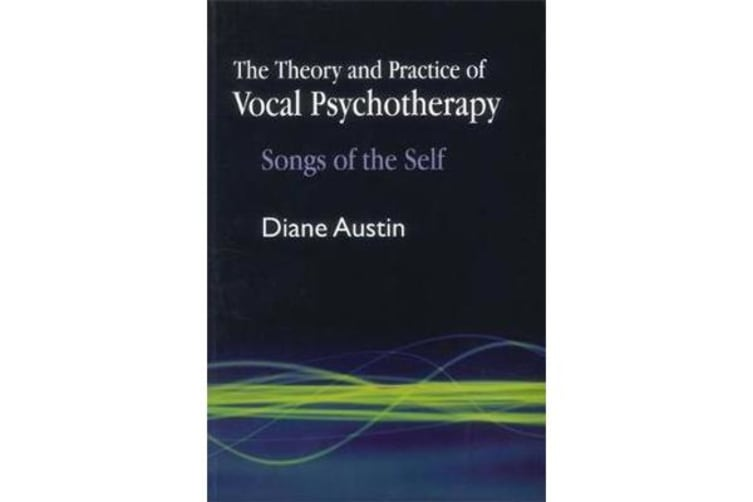The Theory and Practice of Vocal Psychotherapy - Songs of the Self