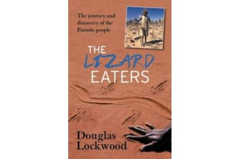 The Lizard Eaters - The Journey and Discovery of the Pintubi People
