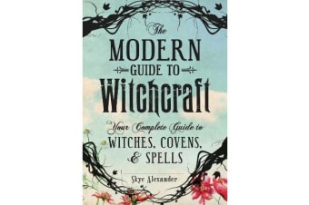 The Modern Guide to Witchcraft - Your Complete Guide to Witches, Covens, and Spells