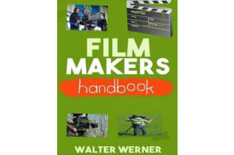 Film Makers Handbook - Create a Feature Film on a Limited Budget