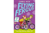Flying Fergus 3: The Big Biscuit Bike Off - by Olympic champion Sir Chris Hoy, written with award-winning author Joanna Nadin