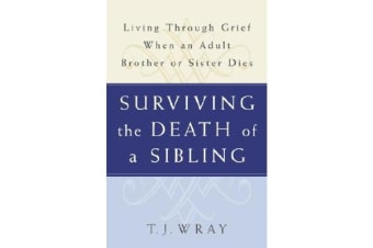 Surviving the Death of a Sibling - Living Through Grief When an Adult Brother or Sister Dies
