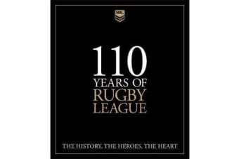 110 Years of Rugby League - The History, the Heroes, the Heart