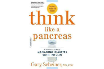 Think Like a Pancreas - A Practical Guide to Managing Diabetes with Insulin--Completely Revised and Updated