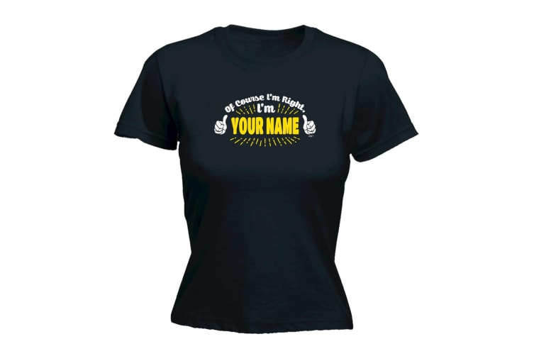 123T Funny Tee - Your Name Of Course Im Right - (X-Large Black Womens T Shirt)