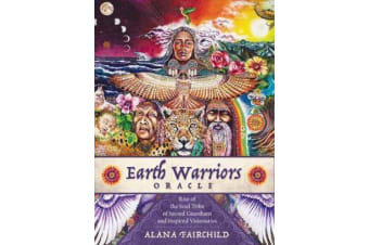 Earth Warriors Oracle - Rise of the Soul Tribe of Sacred Guardians and Inspired Visionaries