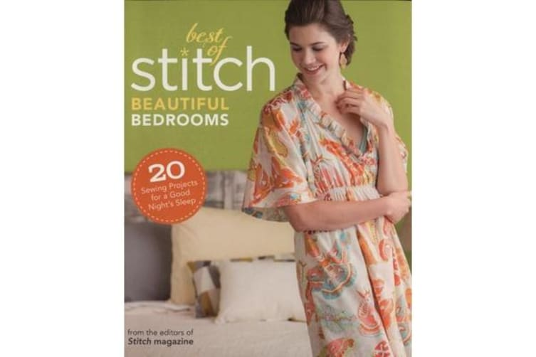 Best of Stitch: Beautiful Bedrooms - 20 Sewing Projects for a Good Night's Sleep