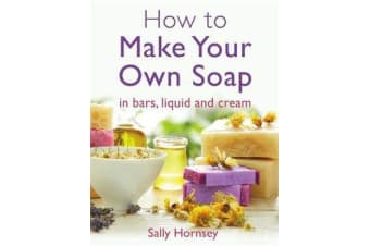 How To Make Your Own Soap - ... in traditional bars,  liquid or cream