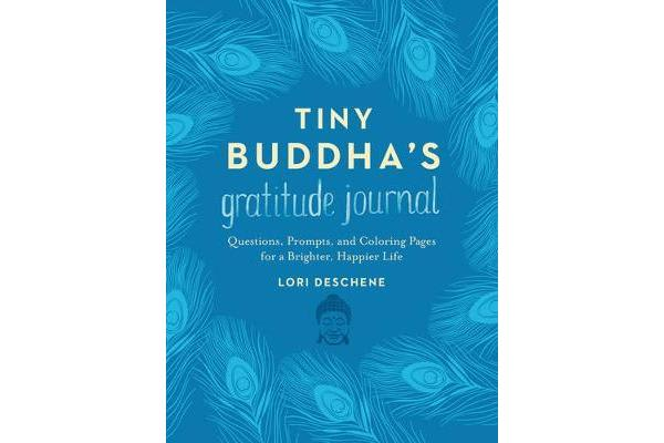 Tiny Buddha's Gratitude Journal - Questions, Prompts, and Coloring Pages for a Brighter, Happier Life