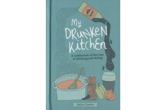 My Drunken Kitchen - A Celebration of the Joys of Drinking and Dining