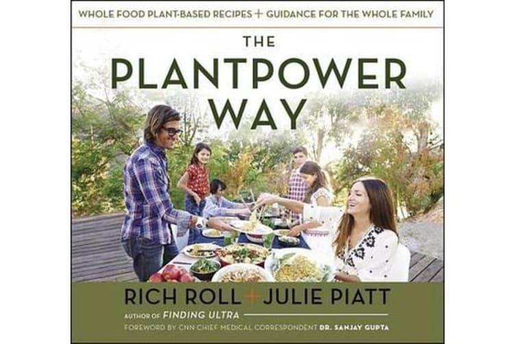 The Plantpower Way - Whole Food Plant-Based Recipes and Guidance for the Whole Family