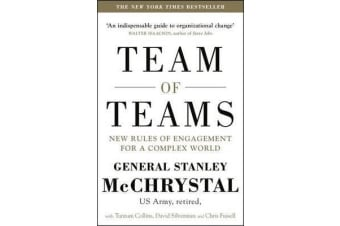 Team of Teams - New Rules of Engagement for a Complex World
