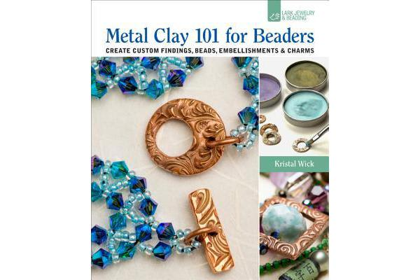 Metal Clay 101 for Beaders - Create Custom Findings, Beads, Embellishments & Charms