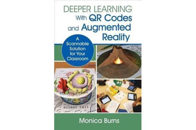 Deeper Learning With QR Codes and Augmented Reality - A Scannable Solution for Your Classroom