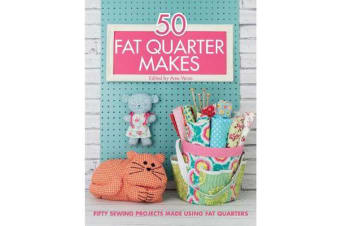 50 Fat Quarter Makes - Fifty Sewing Projects