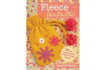 Fleece Fantastic - 35 Cute, Cozy, and Quick Projects to Make and Give