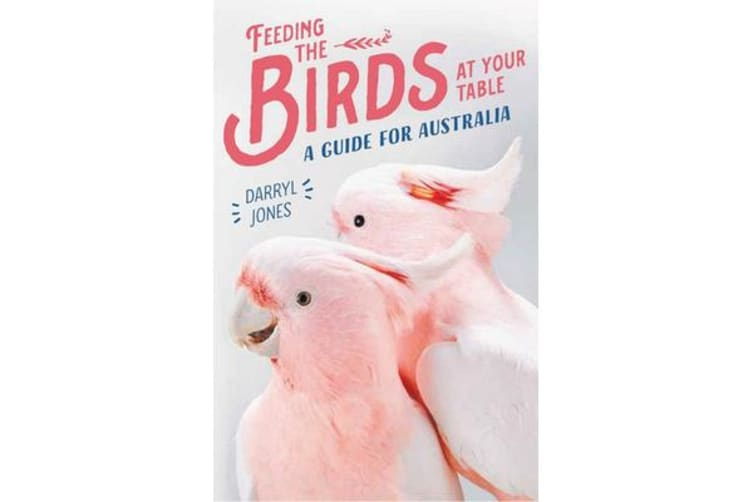 Feeding the Birds at Your Table - A guide for Australia