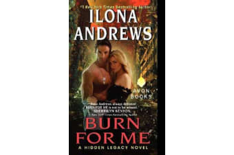 Burn for Me - A Hidden Legacy Novel