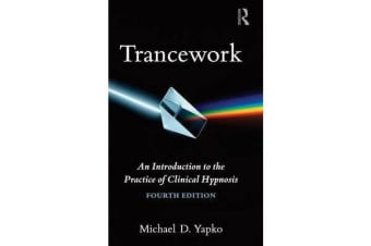 Trancework - An Introduction to the Practice of Clinical Hypnosis