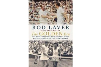The Golden Era - The extraordinary 25 years when Australians ruled the tennis world