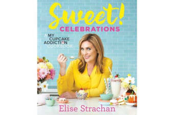 Sweet! Celebrations - A My Cupcake Addiction Cookbook