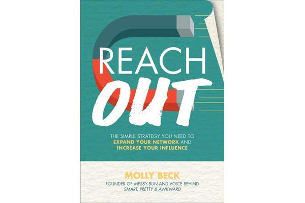 Reach Out - The Simple Strategy You Need to Expand Your Network and Increase Your Influence