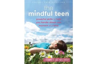 The Mindful Teen - Powerful Skills to Help You Handle Stress One Moment at a Time