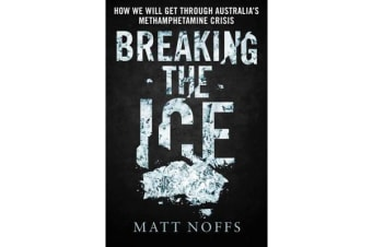 Breaking the Ice - How We Will Get Through Australia's Methamphetamine Crisis