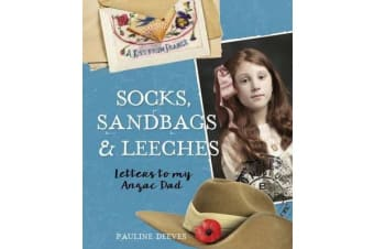Socks, Sandbags and Leeches - Letters to My Anzac Dad