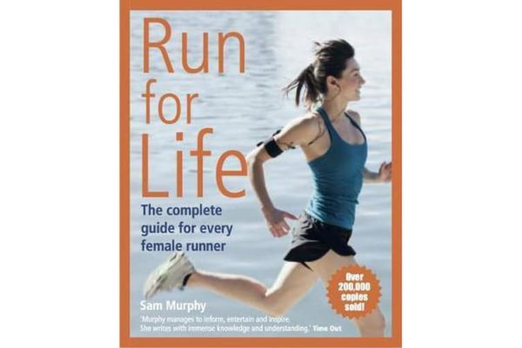 Run for Life - The Complete Guide for Every Female Runner
