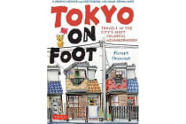 Tokyo on Foot - Travels in the City's Most Colorful Neighborhoods