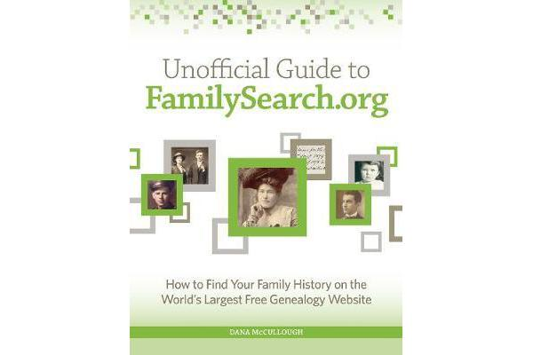 Unofficial Guide to FamilySearch.org - How to Find Your Family History on the Largest Free Genealogy Website