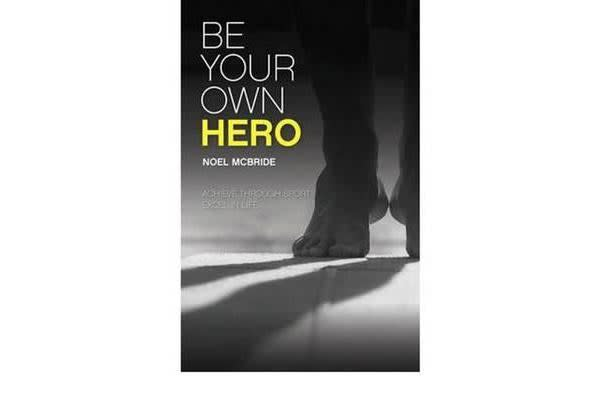 Be Your Own Hero - Achieve Through Sport, Excel in Life