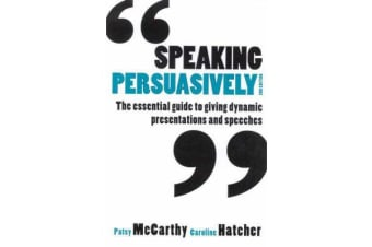 Speaking Persuasively - The Essential Guide to Giving Dynamic Presentations and Speeches
