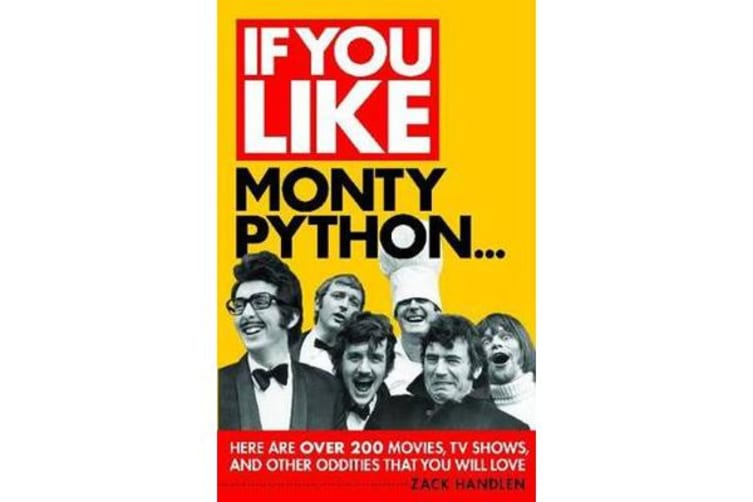 If You Like Monty Python... - Here Are Over 200 Movies, TV Shows and Other Oddities That You Will Love