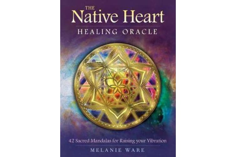 The Native Heart Healing Oracle - 42 Sacred Mandalas for Raising Your Vibration